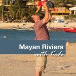 Mayan Riviera with Kids - Pinterest