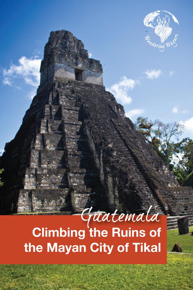 Guatemala - Climbing the Mayan Ruins of Tikal - Pinterest Image