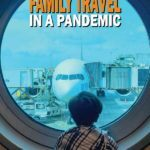 What I Learned From Family Travel During A Pandemic